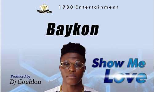 New Music: Baykon (@baykonofficial) – Show Me Love (Prod  By